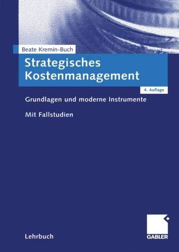Strategisches Kostenmanagement: Grundlagen und Moderne Instrumente Mit Fallstudien (German Edition)