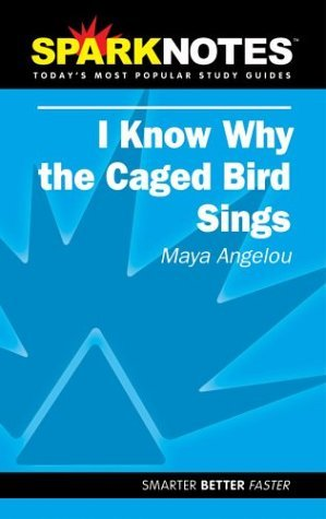 i-know-why-the-caged-bird-sings-spark-notes-by-maya-angelou-2004-10-14