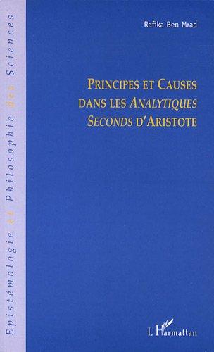 Principes et causes dans les Analytiques Seconds d'Aristote par Rafika Ben Mrad