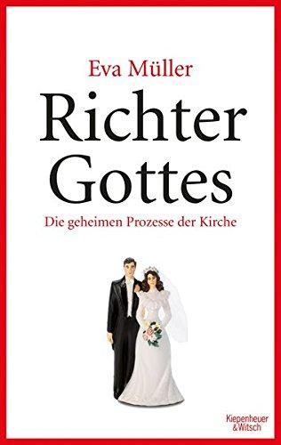 Richter Gottes: Die geheimen Prozesse der Kirche. Paralleljustiz mitten in Deutschland