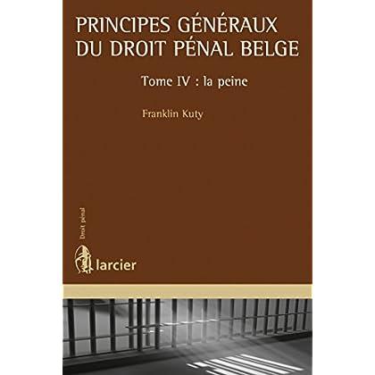 Principes généraux du droit pénal belge: Tome IV : la peine