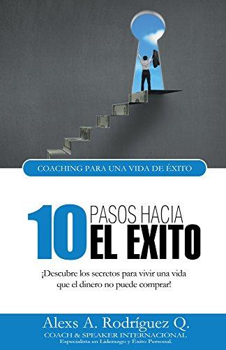 10 Pasos Hacia El Exito: ¡Descubre los secretos para vivir una ...