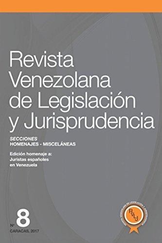 Revista Venezolana de Legislación y Jurisprudencia N° 8: Homenaje a juristas españoles en Venezuela