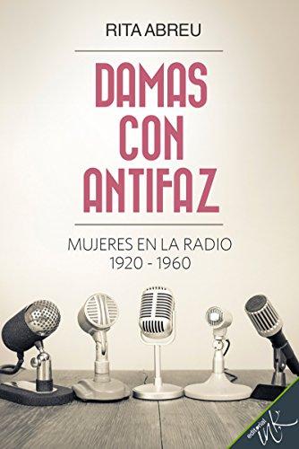 Descargar Libro Damas con antifaz. Mujeres en la radio 1920-1960 de Rita Abreu