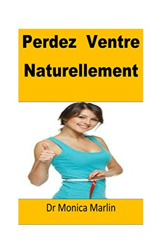 Perdez  Ventre Naturellement(French): French Edition par Dr Monica Marlin