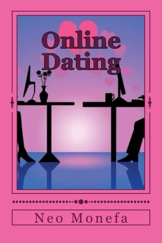 Online Dating: The Ultimate Guide for Dating Online (Dating Advice- Online Dating for Men- Online Dating for Women- Internet Dating- How to Date) by Neo Monefa (2015-04-20)