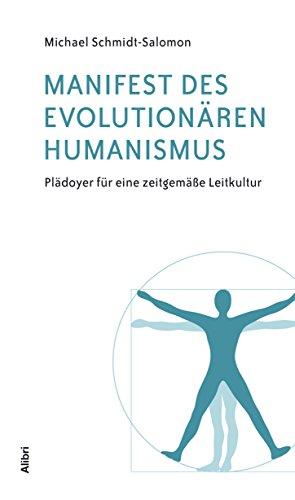 Manifest des evolutionären Humanismus: Plädoyer für eine zeitgemäße Leitkultur von [Schmidt-Salomon, Michael]