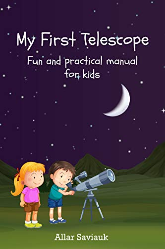 My First Telescope: Fun and practical manual for kids (English Edition)