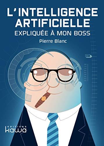 L'intelligence artificielle expliquée à mon boss par Pierre Blanc