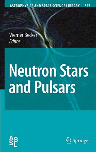 Neutron Stars and Pulsars (Astrophysics and Space Science Library (357), Band 357)
