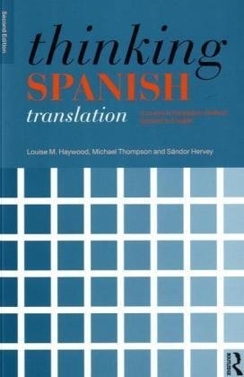 Thinking Spanish Translation: A Course in Translation Method: Spanish to English (Thinking Translation) 2nd by Haywood, Louise, Thompson, Michael, Hervey, S��ndor (2009) Paperback