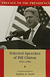PREFACE TO THE PRESIDENCY, SELECTED SPEECHES OF BILL CLINTON 1974-1992 by STEPHEN SMITH (1996-09-01)