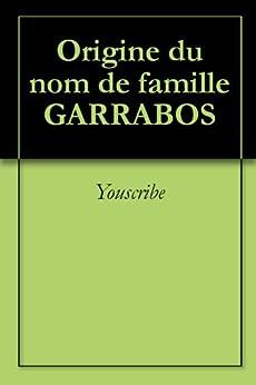 Origine du nom de famille GARRABOS (Oeuvres courtes) par [Youscribe]