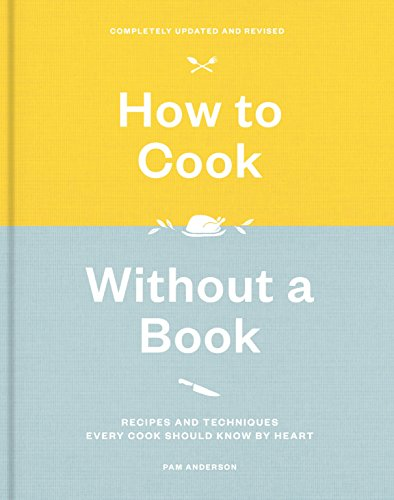 How to Cook Without a Book, Completely Updated and Revised: Recipes and Techniques Every Cook Should Know by Heart: A Cookbook Dutch Oven Cooking Table