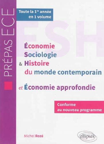 Économie Sociologie et Histoire du Monde Contemporain et Économie Approfondie Conforme au Nouveau Programme Prépa ECE Toute la Première Année en 1 Volume