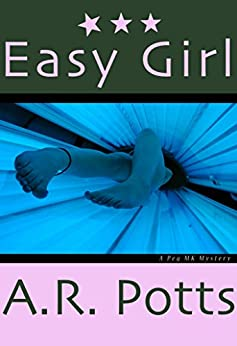 Easy Girl: A Peg MK Mystery (Peg MK Mysteries Book 1) by [Potts, AR]