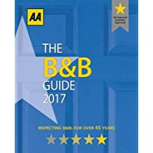 The B & B Guide 2017: Inspecting B&Bs for over 45 years (AA Lifestyle Guides)