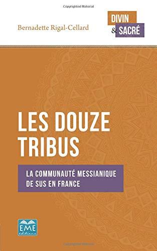 Les Douze Tribus: La communauté messianique de Sus en France par Bernadette Rigal-Cellard