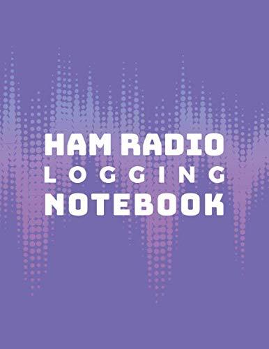 Ham Radio Logging Notebook: Logbook for Ham Radio Operators; Amateur Ham Radio Station Log Book; Radio-Wave Frequency & Power Test Logbook; Ham Radio ... Callsign Signal Wave Testing Log Diary