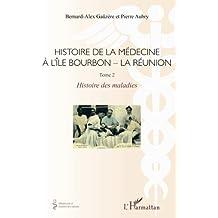 Histoire de la médecine à l'Île Bourbon - La réunion: Tome 2 - Histoire des maladies