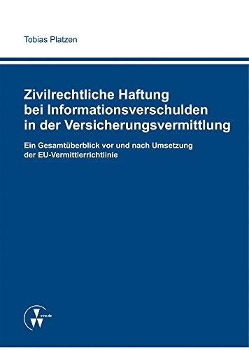 Zivilrechtliche Haftung bei Informationsverschulden in der Versicherungsvermittlung: Ein Gesamtüberblick vor und nach Umsetzung der EU-Vermittlerrichtlinie (German Edition)