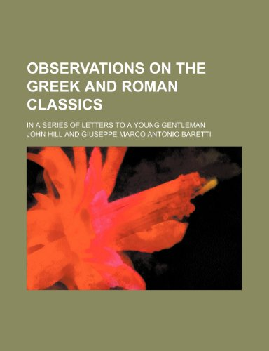 Observations on the Greek and Roman Classics; In a Series of Letters to a Young Gentleman