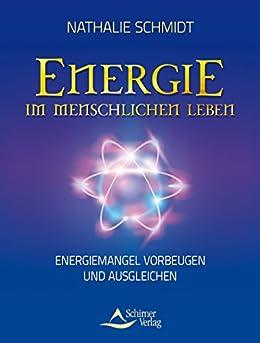 energie im menschlichen leben energiemangel vorbeugen und ausgleichen german edition ebook. Black Bedroom Furniture Sets. Home Design Ideas