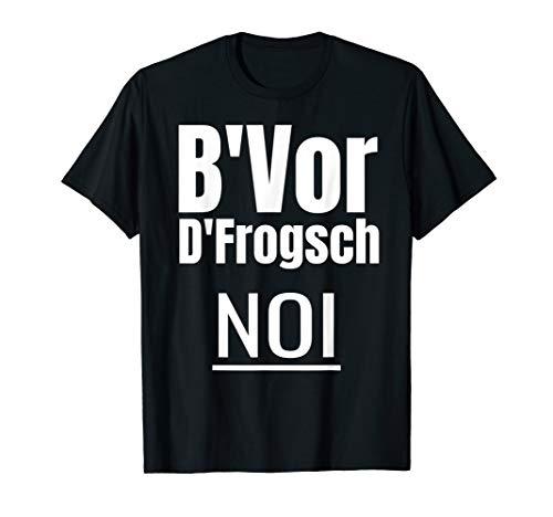 B'vor D'frogsch Noi Schwäbisch Lustiger Spruch Schwaben T-Shirt