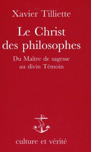 Le Christ des philosophes : Du maître de sagesse au divin témoin par Xavier Tilliette