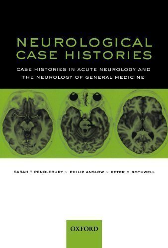 Neurological Case Histories: Case Histories in Acute Neurology and the Neurology of General Medicine (Oxford Case Histories) 1st (first) Edition by Pendlebury, Sarah T, Anslow, Philip, Rothwell, Peter M published by OUP Oxford (2007)