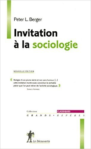 Invitation à la sociologie de Peter L. BERGER (Postface, Auteur, Préface),Dominique MERLLIÉ (Introduction),Christine MERLLIÉ-YOUNG (Traduction) ( 28 août 2014 ) par Auteur, Préface),Dominique MERLLIÉ (Introduction),Christine MERLLIÉ-YOUNG (Traduction) Peter L. BERGER (Postface