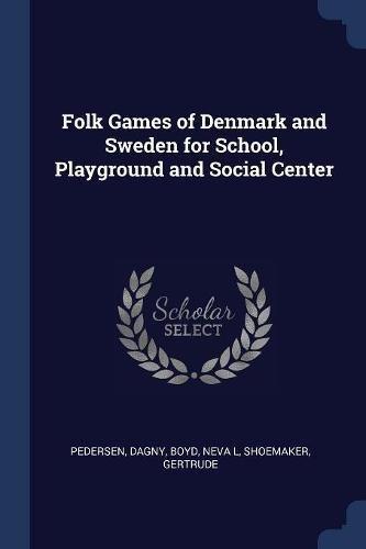 Folk Games of Denmark and Sweden for School, Playground and Social Center por Dagny Pedersen