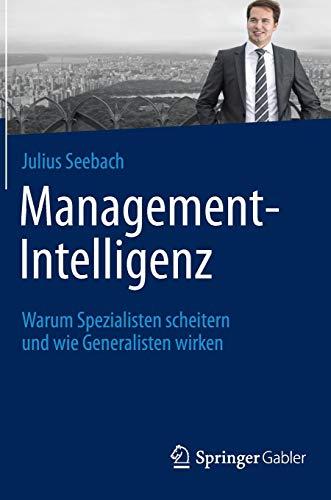 Management-Intelligenz: Warum Spezialisten scheitern und wie Generalisten wirken
