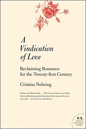 A Vindication of Love: Reclaiming Romance for the Twenty-First Century (P.S.) by Cristina Nehring (2010-05-25)