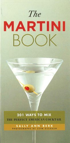 The Martini Book: 201 Ways to Mix the Perfect American Cocktail by Sally Ann Berk (2012-01-15) par Sally Ann Berk