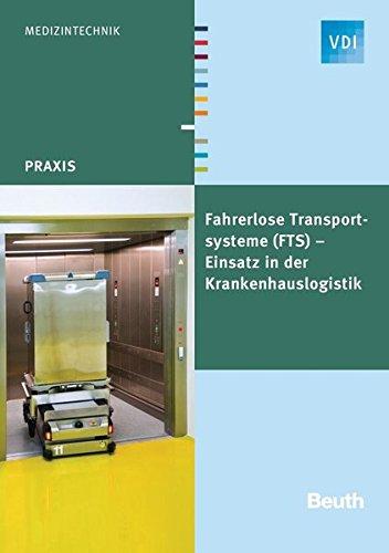Fahrerlose Transportsysteme (FTS): Einsatz in der Krankenhauslogistik (VDI Praxis)