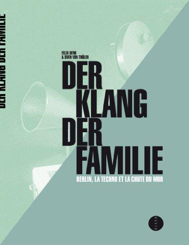 Der Klang der Familie - Berlin, la techno et la Révolution par Felix Denk