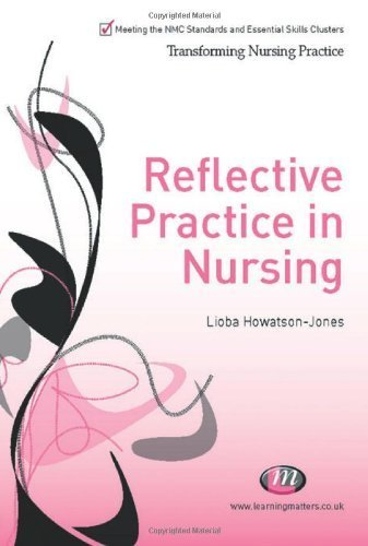 Reflective Practice in Nursing (Transforming Nursing Practice Series) by Howatson-Jones, Lioba Published by Learning Matters (2010)