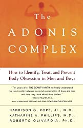 The Adonis Complex: How to Identify, Treat and Prevent Body Obsession in Men and Boys: The Secret Crisis of Male Body Obsession