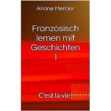 Französisch lernen mit Geschichten 1: C'est la vie! (Französische Geschichten leicht und locker) (French Edition)