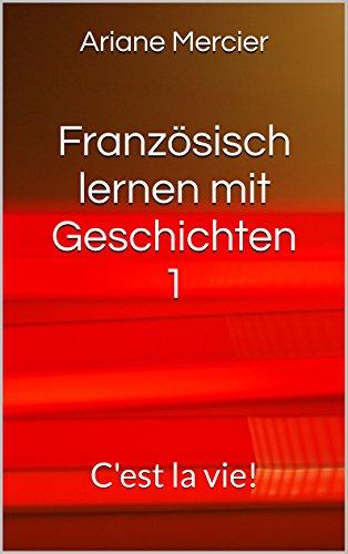 Hängen Locker (Französisch lernen mit Geschichten 1: C'est la vie! (Französische Geschichten leicht und locker) (French Edition))