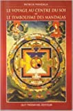 Le Voyage au centre du soi ou Le Symbolisme des mandalas