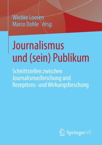 Journalismus und (sein) Publikum: Schnittstellen zwischen Journalismusforschung und Rezeptions- und Wirkungsforschung (German Edition)