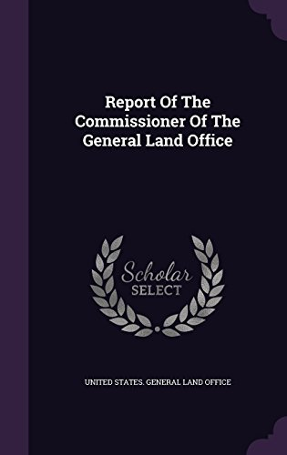 Report Of The Commissioner Of The General Land Office