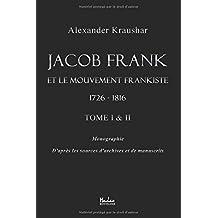 Jacob Frank et le mouvement frankiste 1726-1816: TOME 1 & 2