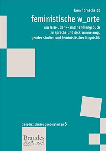 feministische w_orte: ein lern-, denk- und handlungsbuch zu sprache und diskriminierung, gender studies und feministischer linguistik (wissen & praxis - Transdisziplinäre Genderstudien)