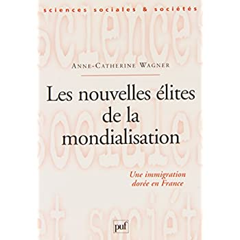 Les nouvelles élites de la mondialisation : Une immigration dorée en France