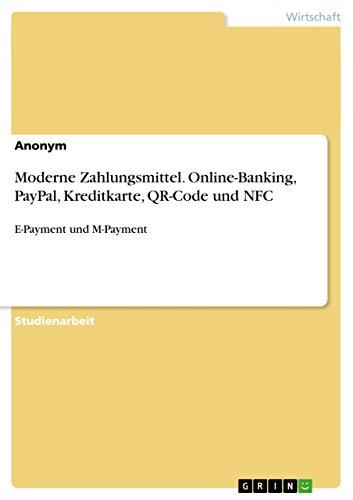 Moderne Zahlungsmittel. Online-Banking, PayPal, Kreditkarte, QR-Code und NFC: E-Payment und M-Payment