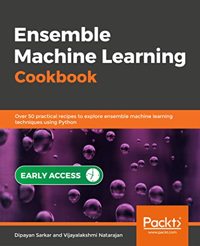Ensemble Machine Learning Cookbook: Over 50 practical recipes to explore ensemble machine learning techniques using Python (English Edition)