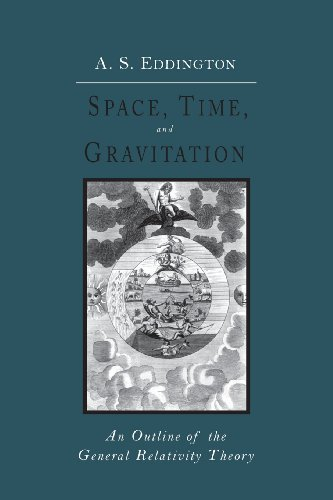 Space, Time and Gravitation: An Outline of the General Relativity Theory by Arthur Stanley Eddington (2013-03-06)